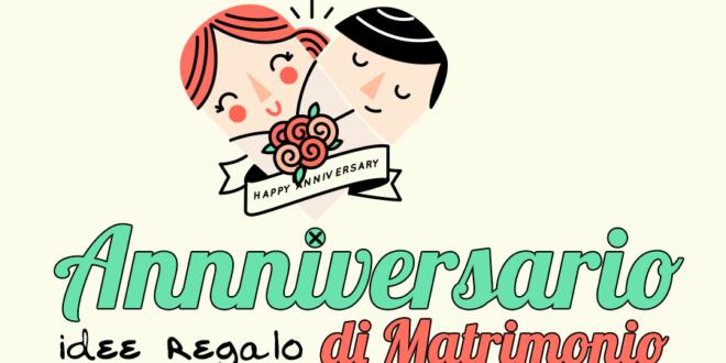 Anniversario Matrimonio Idee Regalo.Idee Regalo Anniversario Di Matrimonio Idee Regali